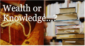 KNOWLEDGE or WEALTH ? 1