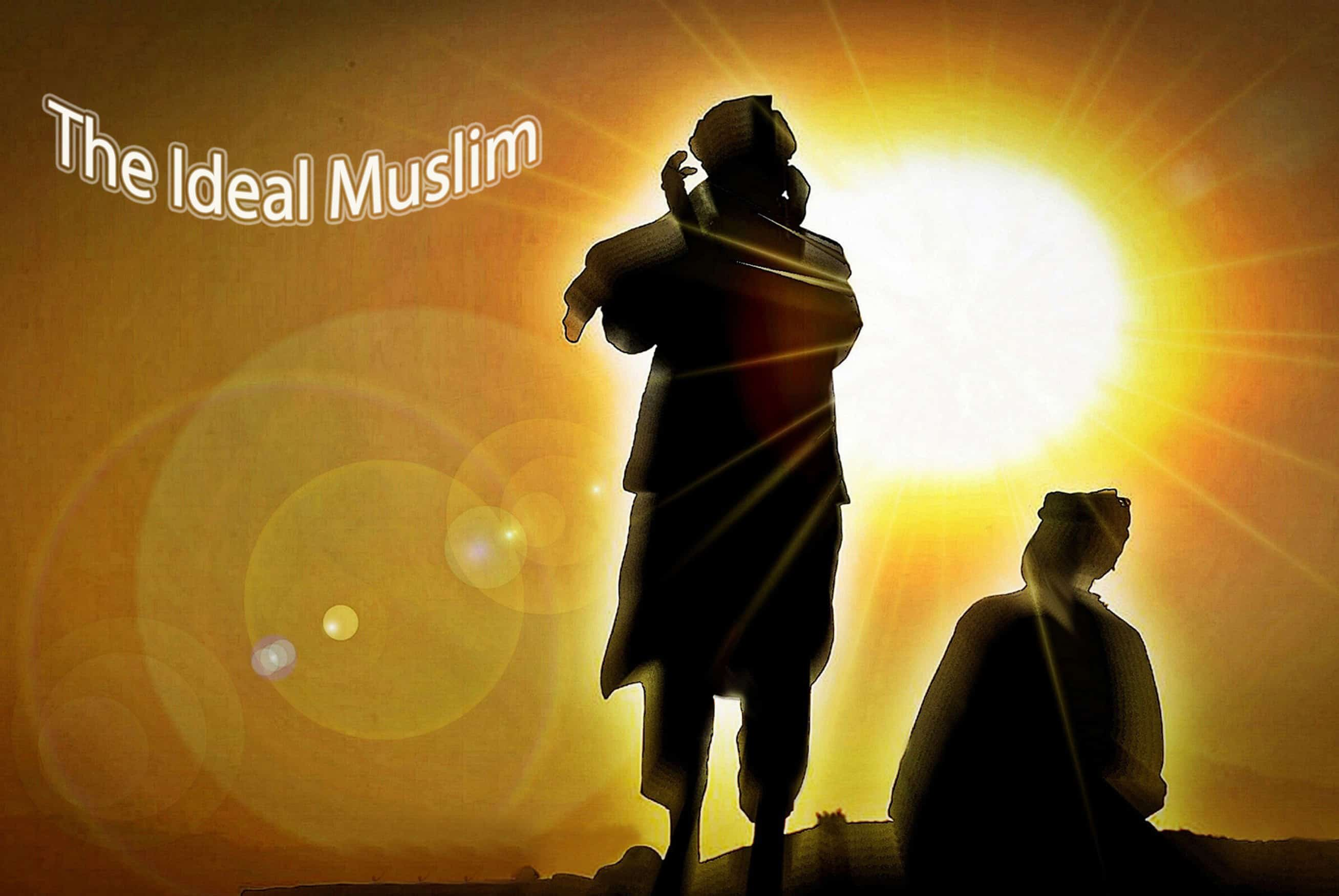 The Ideal Muslim - Fact or Fiction? 1