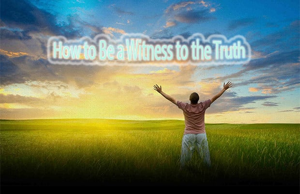 How to Be a Witness to the Truth 1