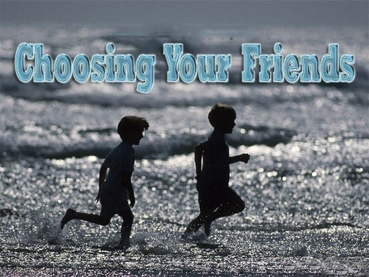 Choosing Your Friends 1
