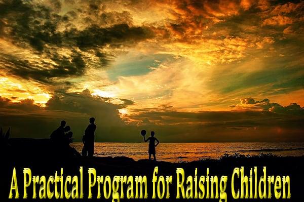 A Practical Program for Raising Children 1