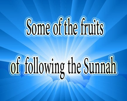 Some of the fruits of following the Sunnah 1