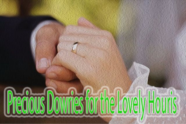 Precious Dowries for the Lovely Houris 1